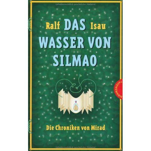 Ralf Isau - Die Chroniken von Mirad: Das Wasser von Silmao: Die Chroniken von Mirad: Bd 3 - Preis vom 17.06.2021 04:48:08 h