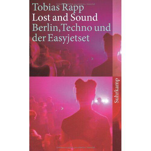 Tobias Rapp - Lost and Sound: Berlin, Techno und der Easyjetset (suhrkamp taschenbuch) - Preis vom 21.06.2021 04:48:19 h