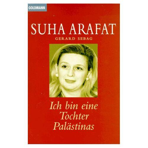 Suha Arafat - Ich bin eine Tochter Palästinas. - Preis vom 14.06.2021 04:47:09 h