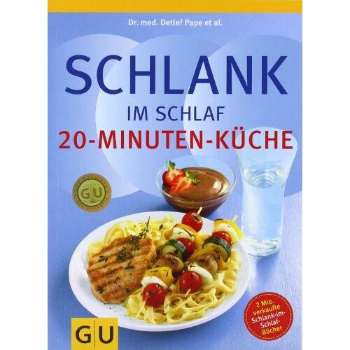 Detlef Pape - Schlank im Schlaf: 20-Minuten Küche - Preis vom 28.07.2021 04:47:08 h