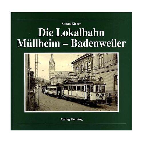 Stefan Kirner - Die Lokalbahn Müllheim-Badenweiler - Preis vom 22.06.2021 04:48:15 h