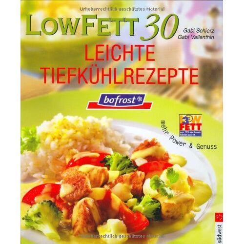Gabi Schierz - Low Fett 30 - Bofrost Leichte Tiefkühlrezepte. Mehr Power & Genuss - Preis vom 20.06.2021 04:47:58 h