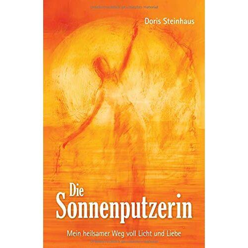 Doris Steinhaus - Die Sonnenputzerin: Mein heilsamer Weg voll Licht und Liebe - Preis vom 18.06.2021 04:47:54 h