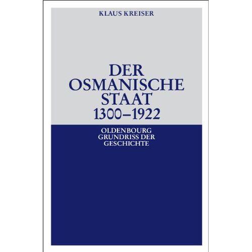 Klaus Kreiser - Der Osmanische Staat 1300-1922 - Preis vom 22.06.2021 04:48:15 h