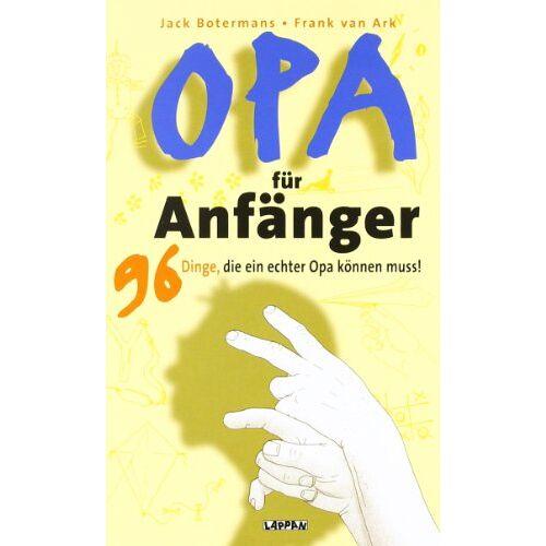 Jack Botermans - Opa für Anfänger: 96 Dinge, die ein echter Opa können muss! - Preis vom 22.06.2021 04:48:15 h