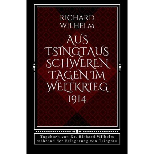 Wilhelm, Dr. Richard - Aus Tsingtaus Schweren Tagen im Weltkrieg 1914: Tagebuch von Dr. Richard Wilhelm während der Belagerung von Tsingtau - Preis vom 19.06.2021 04:48:54 h