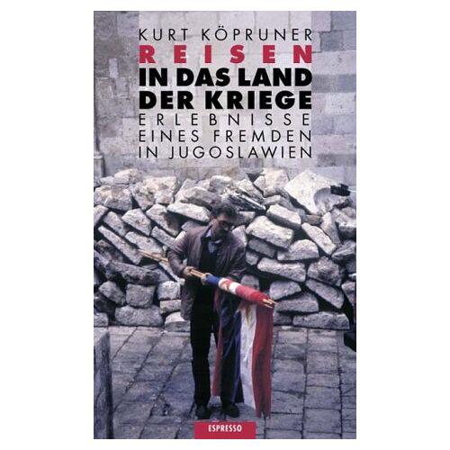 Kurt Köpruner - Reisen in das Land der Kriege. Erlebnisse eines Fremden in Jugoslawien - Preis vom 03.05.2021 04:57:00 h