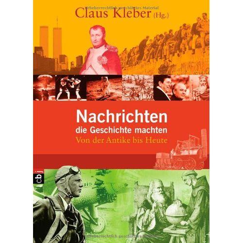 Claus Kleber - Nachrichten, die Geschichte machten: Von der Antike bis heute - Preis vom 09.06.2021 04:47:15 h