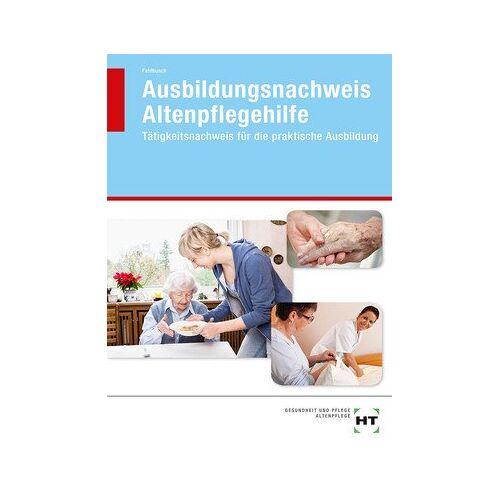 Heidi Fahlbusch - Ausbildungsnachweis Altenpflegehilfe: Tätigkeitsnachweis für die praktische Ausbildung - Preis vom 18.06.2021 04:47:54 h