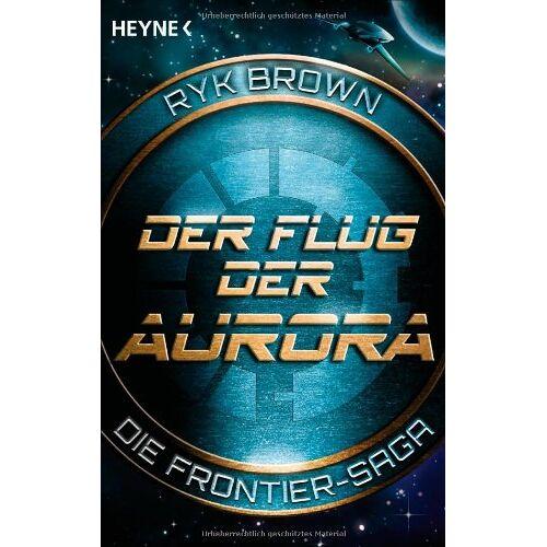 Ryk Brown - Der Flug der Aurora - Die Frontier-Saga (1): Die Frontier-Saga 1: Die Frontier-Saga 01 - Preis vom 11.06.2021 04:46:58 h