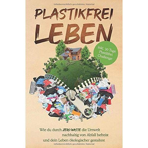 Plastik Held - Plastikfrei leben: Wie du durch Zero Waste die Umwelt nachhaltig von Abfall befreist und dein Leben ökologischer gestaltest - inkl. 30 Tage Plastikfrei Challenge - Preis vom 13.10.2021 04:51:42 h
