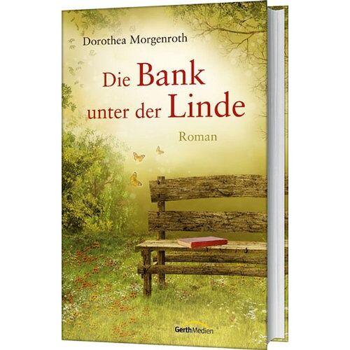 Dorothea Morgenroth - Die Bank unter der Linde - Preis vom 09.06.2021 04:47:15 h