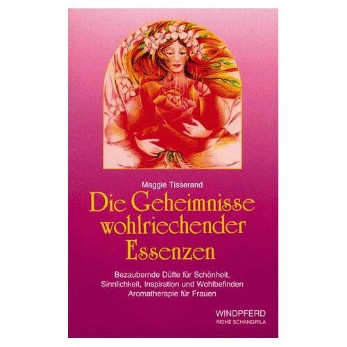 Maggie Tisserand - Die Geheimnisse wohlriechender Essenzen - Preis vom 11.06.2021 04:46:58 h