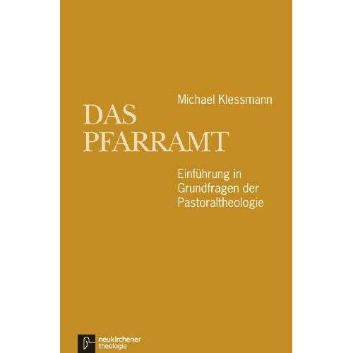 Michael Klessmann - Das Pfarramt: Einführung in Grundfragen der Pastoraltheologie - Preis vom 17.05.2021 04:44:08 h