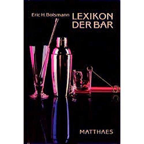 Bolsmann, Eric H - Lexikon der Bar: Barlehre - Warenkunde, über 1000 Rezepte für alle Anlässe - Preis vom 17.05.2021 04:44:08 h