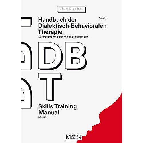 Marsha Linehan - Handbuch der Dialektisch-Behavioralen Therapie (DBT) Bd. 1: Skills Training Manual: Zur Behandlung psychischer Störungen - Preis vom 22.07.2021 04:48:11 h