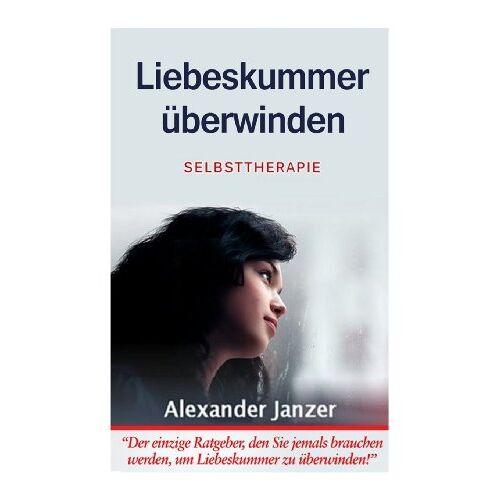 Alexander Janzer - Liebeskummer überwinden: Selbsttherapie - Preis vom 15.10.2021 04:56:39 h