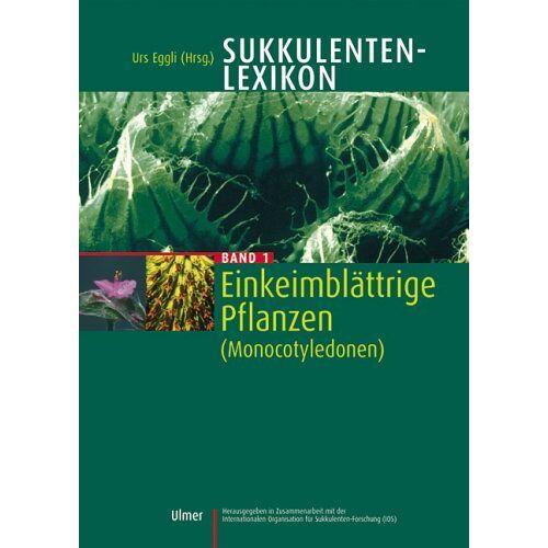 Urs Eggli - Sukkulenten-Lexikon, Bd.1, Einkeimblättrige Pflanzen (Monocotyledonen) - Preis vom 15.06.2021 04:47:52 h