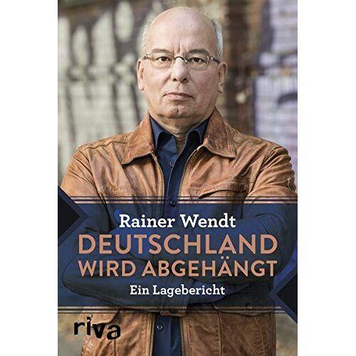Rainer Wendt - Deutschland wird abgehängt: Ein Lagebericht - Preis vom 22.06.2021 04:48:15 h