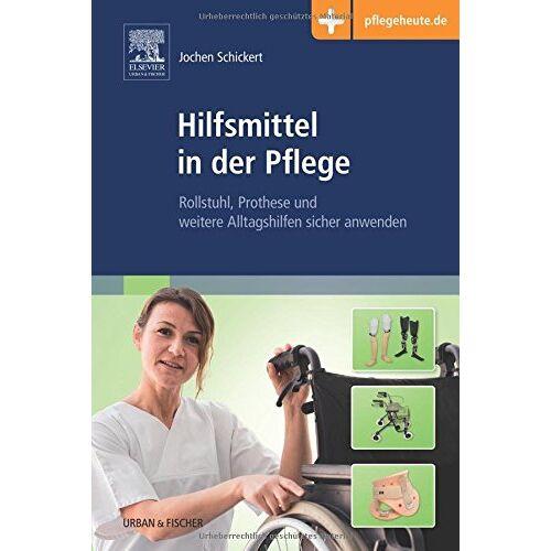 Jochen Schickert - Hilfsmittel in der Pflege: Rollstuhl, Prothese und weitere Alltagshilfen sicher anwenden - Preis vom 19.06.2021 04:48:54 h