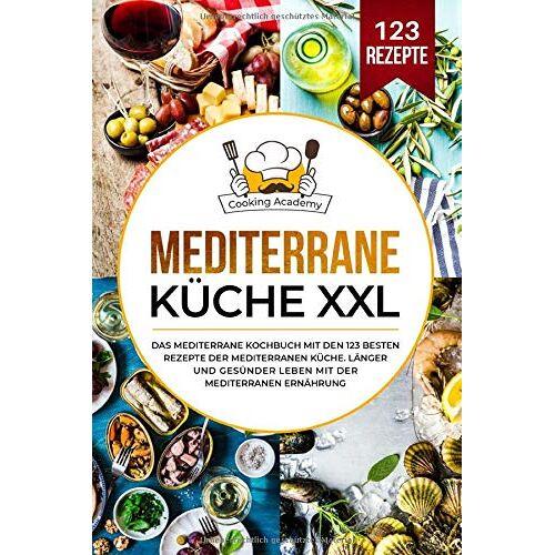 Cooking Academy - Mediterrane Küche XXL: Das mediterrane Kochbuch mit den 123 besten Rezepte der mediterranen Küche. Länger und gesünder leben mit der mediterranen Ernährung. - Preis vom 13.06.2021 04:45:58 h