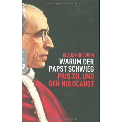 Klaus Kühlwein - Warum der Papst schwieg: Pius XII. und der Holocaust - Preis vom 17.06.2021 04:48:08 h