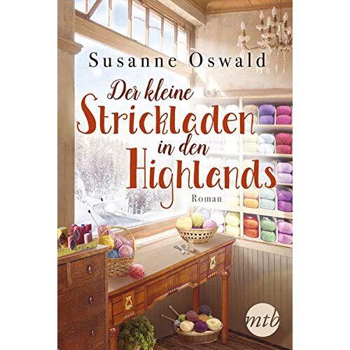 Susanne Oswald - Der kleine Strickladen in den Highlands: Ein Familienroman. Mit kreativen Strickanleitungen - Preis vom 21.06.2021 04:48:19 h