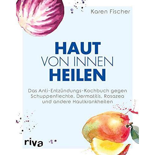 Karen Fischer - Haut von innen heilen: Das Anti-Entzündungs-Kochbuch gegen Schuppenflechte, Dermatitis, Rosazea und andere Hautkrankheiten - Preis vom 12.10.2021 04:55:55 h