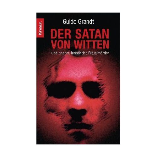 Guido Grandt - Der Satan von Witten: und andere fanatische Ritualmörder - Preis vom 30.07.2021 04:46:10 h