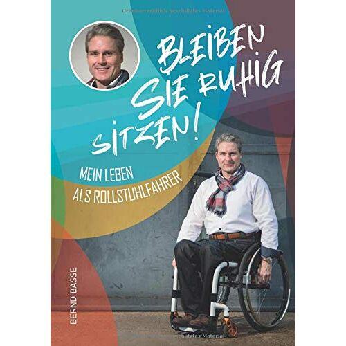 Bernd Basse - Bleiben Sie ruhig sitzen!: Mein Leben als Rollstuhlfahrer - Preis vom 19.06.2021 04:48:54 h