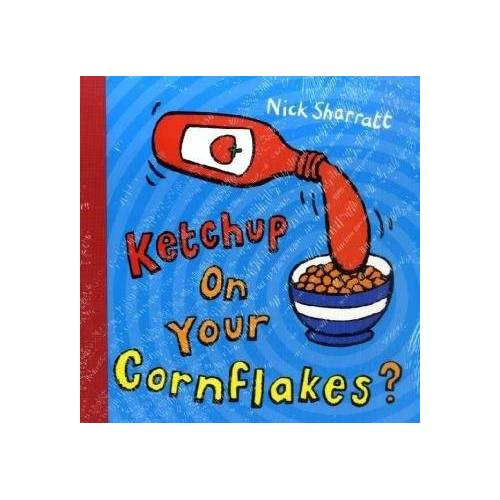 Nick Sharratt - Ketchup on Your Cornflakes? - Preis vom 15.06.2021 04:47:52 h
