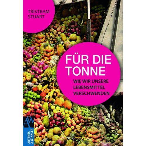 Tristram Stuart - Für die Tonne: Wie wir unsere Lebensmittel verschwenden - Preis vom 22.06.2021 04:48:15 h
