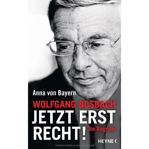 Bayern, Anna von - Wolfgang Bosbach: Jetzt erst recht!: Die Biografie - Preis vom 17.05.2021 04:44:08 h