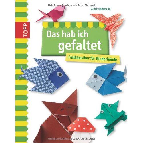 Alice Hörnecke - Das hab ich gefaltet: Faltklassiker für Kinderhände - Preis vom 17.06.2021 04:48:08 h