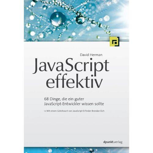 David Herman - JavaScript effektiv: 68 Dinge, die ein guter JavaScript-Entwickler wissen sollte (Mit einem Geleitwort von JavaScript-Erfinder Brendan Eich) - Preis vom 12.06.2021 04:48:00 h