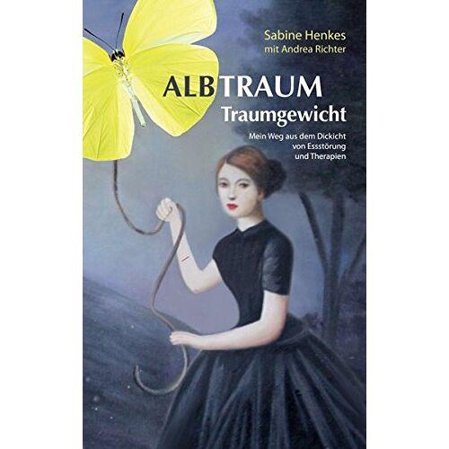 Sabine Henkes - Albtraum Traumgewicht: Mein Weg aus dem Dickicht von Essstörung und Therapien - Preis vom 13.09.2021 05:00:26 h