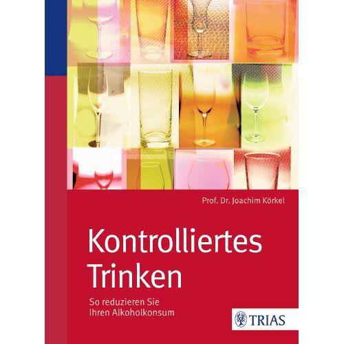 Joachim Körkel - Kontrolliertes Trinken - So reduzieren Sie Ihren Alkoholkonsum - Preis vom 17.06.2021 04:48:08 h