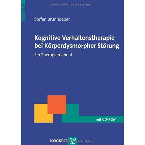 Stefan Brunhoeber - Kognitive Verhaltenstherapie bei Körperdysmorpher Störung: Ein Therapiemanual - Preis vom 13.10.2021 04:51:42 h