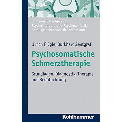Egle, Ulrich T. - Psychosomatische Schmerztherapie: Grundlagen, Diagnostik, Therapie und Begutachtung (Lindauer Beiträge zur Psychotherapie und Psychosomatik) - Preis vom 16.06.2021 04:47:02 h