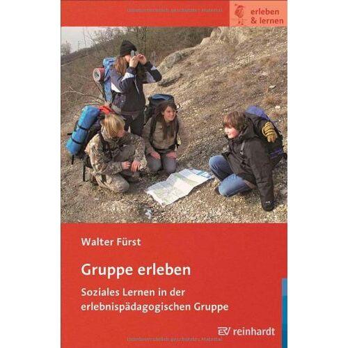 Walter Fürst - Gruppe erleben: Soziales Lernen in der erlebnispädagogischen Gruppe - Preis vom 17.06.2021 04:48:08 h
