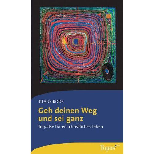 Klaus Roos - Geh deinen Weg und sei ganz: Impulse für ein christliches Leben - Preis vom 11.10.2021 04:51:43 h