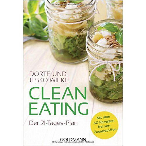 Dörte Wilke - Clean Eating: Der 21-Tage-Plan - Mit über 60 Rezepten - frei von Zusatzstoffen - Preis vom 16.06.2021 04:47:02 h