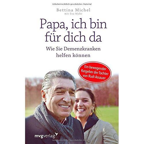 Bettina Michel - Papa, ich bin für dich da: Wie Sie Demenzkranken helfen können - Ein bewegender Ratgeber der Tochter von Rudi Assauer - Preis vom 23.07.2021 04:48:01 h
