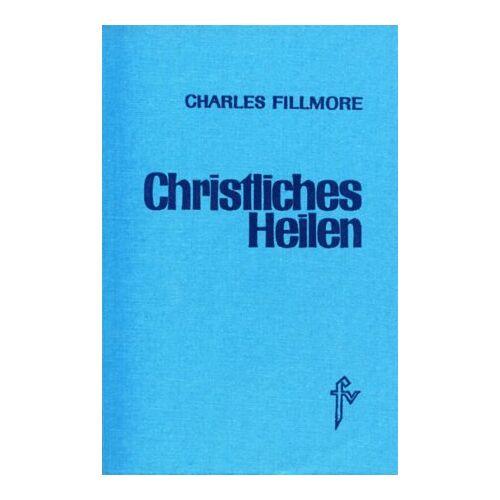 Charles Fillmore - Christliches Heilen - Preis vom 23.07.2021 04:48:01 h