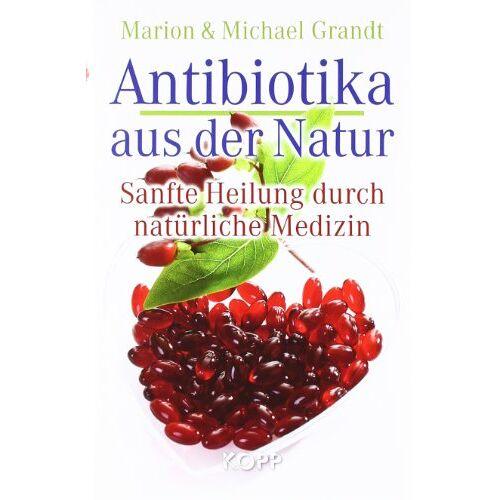 Marion Grandt - Antibiotika aus der Natur: Sanfte Heilung durch natürliche Medizin - Preis vom 16.06.2021 04:47:02 h