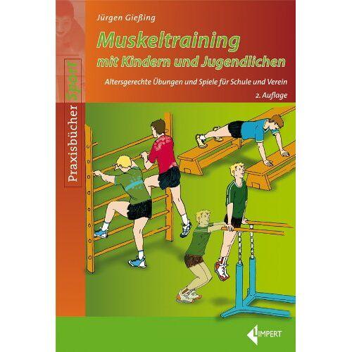 Jürgen Gießing - Muskeltraining mit Kindern und Jugendlichen: Altersgerechte Übungen und Spiele für Schule und Verein - Preis vom 17.05.2021 04:44:08 h