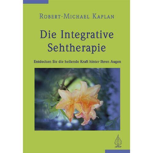 Robert-Michael Kaplan - Die integrative Sehtherapie: Entdecken Sie die heilende Kraft hinter Ihren Augen - Preis vom 30.07.2021 04:46:10 h