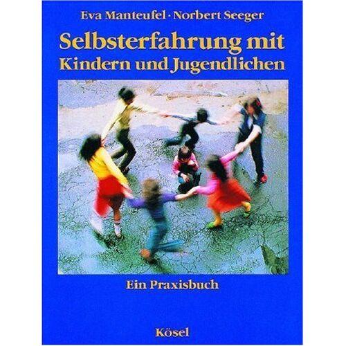Eva Manteufel - Selbsterfahrung mit Kindern und Jugendlichen. Ein Praxisbuch - Preis vom 01.08.2021 04:46:09 h