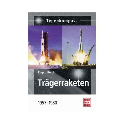 Eugen Reichl - Trägerraketen seit 1957 (Typenkompass) - Preis vom 11.10.2021 04:51:43 h