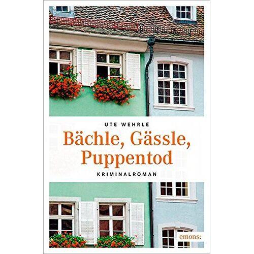 Ute Wehrle - Bächle, Gässle, Puppenmord - Preis vom 11.06.2021 04:46:58 h